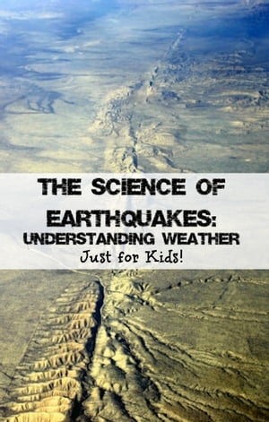 The Science of Earthquakes: Understanding Weather Just for Kids!