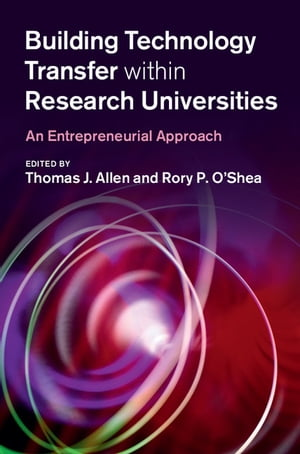 Building Technology Transfer within Research Universities An Entrepreneurial Approach
