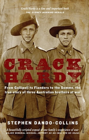 Crack Hardy From Gallipoli to Flanders to the Somme,  The True Story of Three Australian Brothers at War