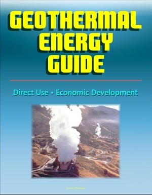 Geothermal Energy Guide: Clean Energy,  Economic Development,  Direct Use,  Government Research Program,  Geothermal Power Overview