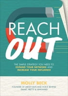Reach Out: The Simple Strategy You Need to Expand Your Network and Increase Your Influence Cover Image