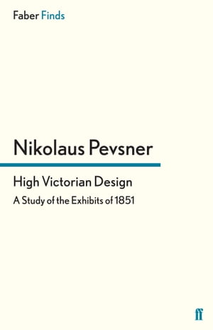 High Victorian Design A Study of the Exhibits of 1851