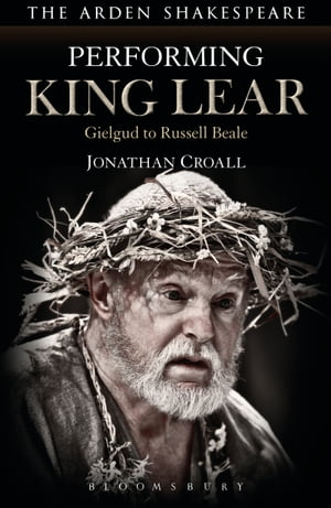 Performing King Lear Gielgud to Russell Beale