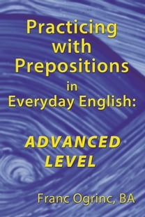 Practicing with Prepositions in Everyday English: Advanced Level