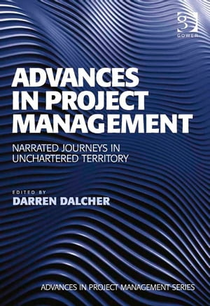 Advances in Project Management Narrated Journeys in Unchartered Territory
