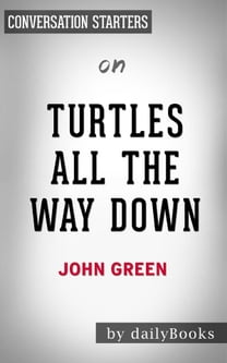 Turtles All the Way Down: by John Green | Conversation Starters