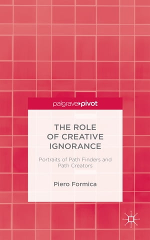 The Role of Creative Ignorance Portraits of Pathfinders and Path Creators