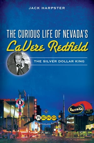 The Curious Life of Nevada's LaVere Redfield The Silver Dollar King