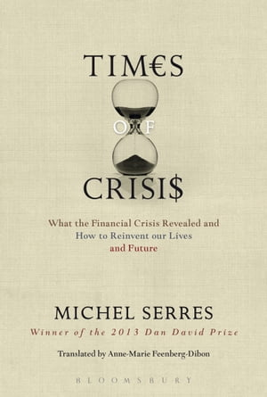 Times of Crisis What the Financial Crisis Revealed and How to Reinvent our Lives and Future