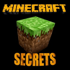 Minecraft Secrets Minecraft Secrets,  Tips,  Tricks, Hints, Hacks, Glitches