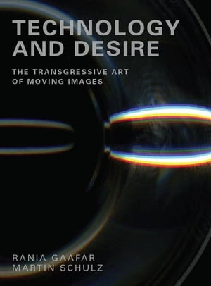 Technology and Desire: The Transgressive Art of Moving Images