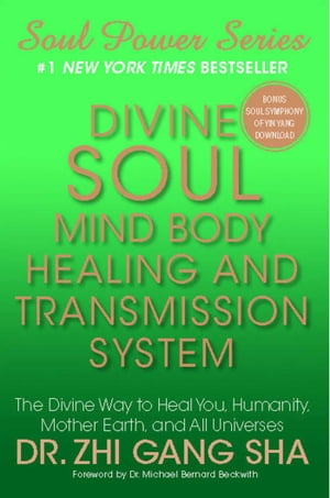 Divine Soul Mind Body Healing and Transmission Sys The Divine Way to Heal You,  Humanity,  Mother Earth