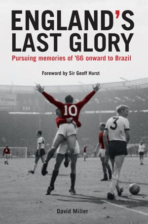 England's Last Glory Pursuing memories of '66 onward to Brazil