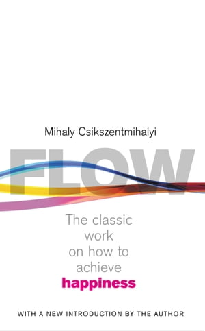 Flow The Psychology of Happiness