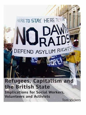 Refugees,  Capitalism and the British State Implications for Social Workers,  Volunteers and Activists