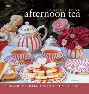 Traditional Afternoon Tea A Delicious Collection of Teatime Treats