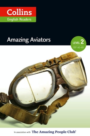 Amazing Aviators: A2-B1 (Collins Amazing People ELT Readers)
