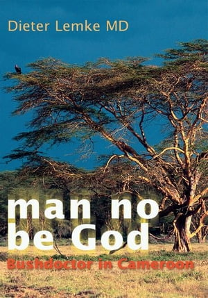 man no be God Bushdoctor in Cameroon