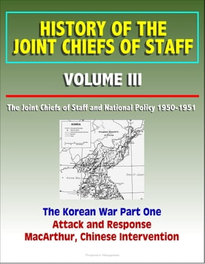 History of the Joint Chiefs of Staff: Volume III: The Joint Chiefs of Staff and National Policy 1950 - 1951,  The Korean War Part One - Attack and Resp