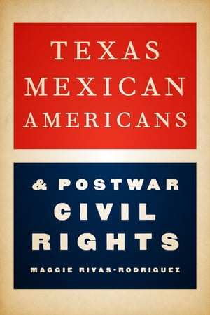 Texas Mexican Americans and Postwar Civil Rights