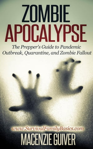 Zombie Apocalypse: The Prepper's Guide to Pandemic Outbreak,  Quarantine,  and Zombie Fallout Survival Family Basics - Preppers Survival Handbook Series