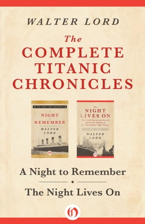 The Complete Titanic Chronicles A Night to Remember and The Night Lives On