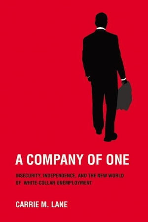 A Company of One insecurity,  independence,  and the new world of white-collar unemployment