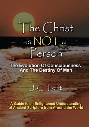 The Christ is Not a Person The Evolution Of Consciousness And The Destiny Of Man