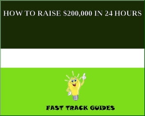 HOW TO RAISE $200, 000 IN 24 HOURS