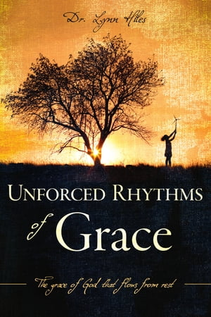 Unforced Rhythms of Grace The grace of God that flows from rest