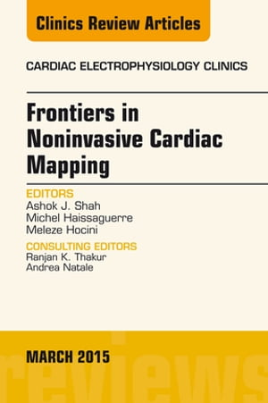 Frontiers in Noninvasive Cardiac Mapping,  An Issue of Cardiac Electrophysiology Clinics,