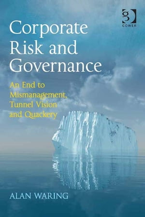 Corporate Risk and Governance An End to Mismanagement,  Tunnel Vision and Quackery