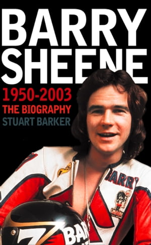 Barry Sheene 1950?2003: The Biography (Text Only)