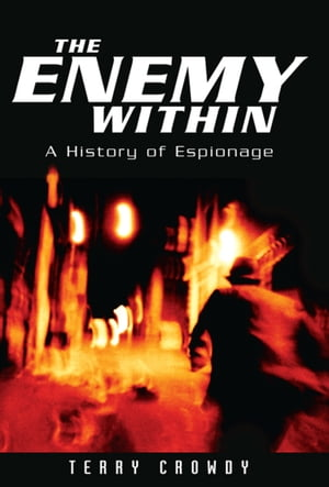 The Enemy Within A History of Spies,  Spymasters and Espionage