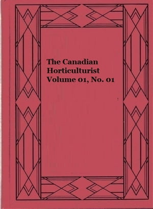 The Canadian Horticulturist Volume 01, No. 01