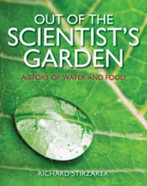 Out of the Scientist's Garden A Story of Water and Food