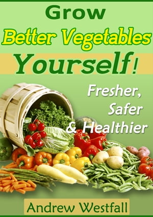 Grow Better Vegetables Yourself