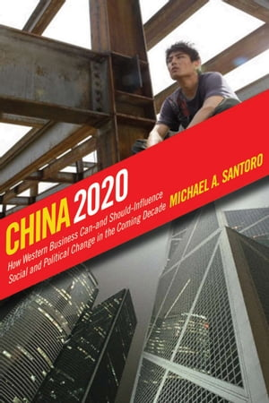 China 2020 How Western Business Can?and Should?Influence Social and Political Change in the Coming Decade
