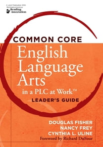 "Common Core English Language Arts in a PLC at Workâ""¢, Leader's Guide"