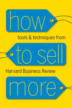 How to Sell More Tools and Techniques from Harvard Business Review
