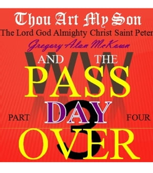 Thou Art My Son. Part Four. WW3 and the Passover Day. Thou Art My Son.,  #4