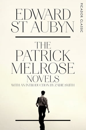 The Patrick Melrose Novels Picador Classic
