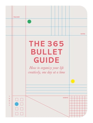 The 365 Bullet Guide How to organize your life creatively,  one day at a time