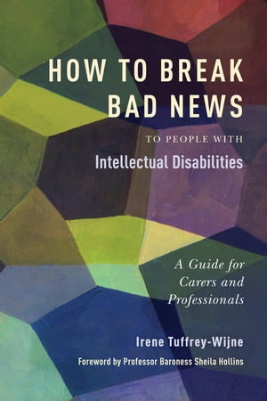 How to Break Bad News to People with Intellectual Disabilities A Guide for Carers and Professionals