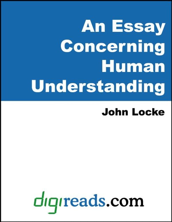 essay concerning human understanding define S essay concerning human understanding relation in john locke wikipedia is not a dictionary, or a usage or jargon guide grammar instruction with attitude.