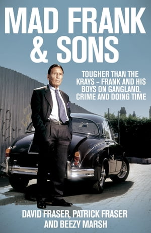 Mad Frank and Sons Tougher than the Krays,  Frank and his boys on gangland,  crime and doing time