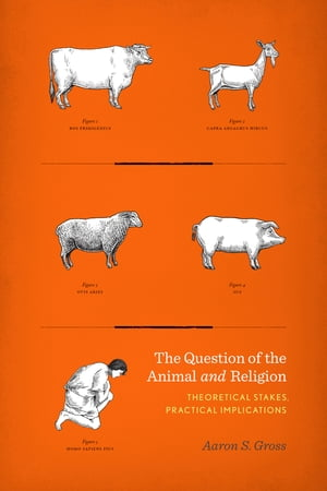 The Question of the Animal and Religion Theoretical Stakes,  Practical Implications