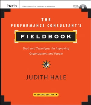The Performance Consultant's Fieldbook Tools and Techniques for Improving Organizations and People