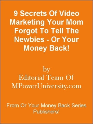 9 Secrets Of Video Marketing Your Mom Forgot To Tell The Newbies - Or Your Money Back!