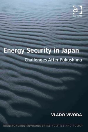 Energy Security in Japan Challenges After Fukushima